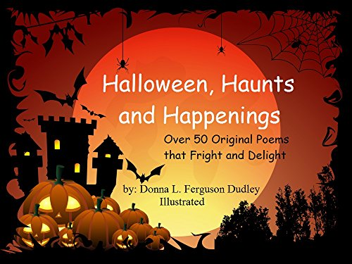 Halloween, Haunts and Happenings: Over 50 Original Poems that Fright and Delight ()