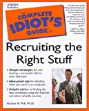 Complete Idiot's Guide to Recruiting the Right Stuff, Arthur R. Pell, 0028639014