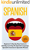 SPANISH: Revised, Expanded & Updated - Beginner's Step by Step Course to Quickly Learning: The Spanish Language, Spanish Grammar, & Spanish Phrases (Spanish ... Speaking Spanish, Spanish Books Book 1)