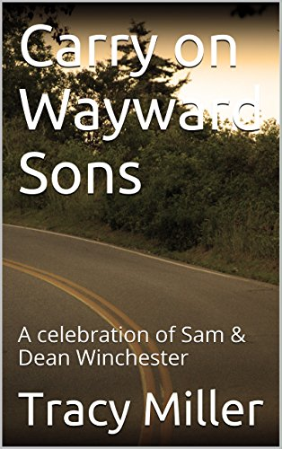 Download PDF Carry on Wayward Sons - A celebration of Sam & Dean Winchester