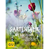 Gartenjahr für Einsteiger: Schritt für Schritt zum grünen Paradies