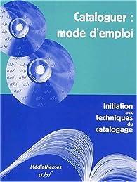 Cataloguer : mode d'emploi par  Association des bibliothécaires français