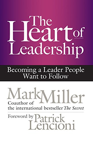 The Heart of Leadership: Becoming a Leader People Want to Follow (Peoples Hearts)