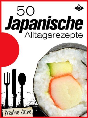 50 Japanische Alltagsrezepte Kreative Kuche 7 German Edition