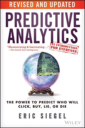 Predictive Analytics: The Power to Predict Who Will Click, Buy, Lie, or Die cover