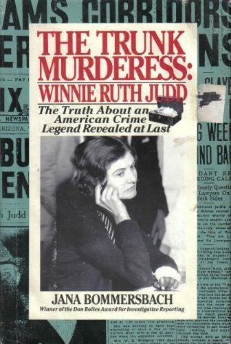 The Trunk Murderess: Winnie Ruth Judd : The Truth About an American Crime Legend Revealed at Last ()