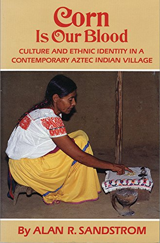 Corn Is Our Blood: Culture and Ethnic Identity in a Contemporary Aztec Indian Village (The Civilization of American Indian Series, Vol 206)