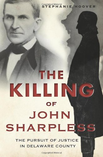 The Killing of John Sharpless: The Pursuit of Justice in Delaware County (True Crime)