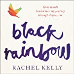 Black Rainbow: How Words Healed Me: My Journey Through Depression | Rachel Kelly