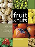 Fruit and Nuts: A Comprehensive Guide to the Cultivation, Uses and Health Benefits of over 300 Food-Producing Plants