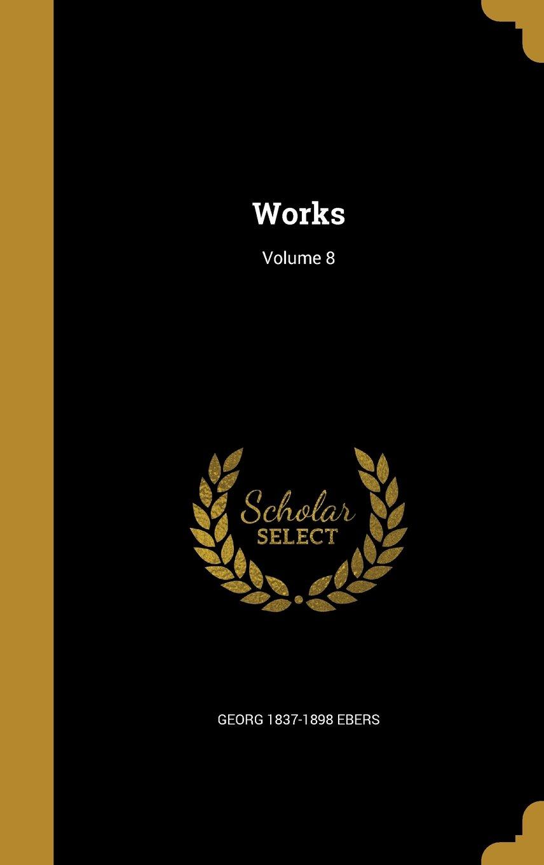 Read Online Works; Volume 8 pdf epub