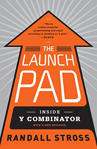 The Launch Pad: Inside Y Combinator, Silicon Valley's Most Exclusive School for Startups by Randall Stross (5-Sep-2013) Paperback