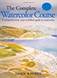 Complete Watercolor Course, John Raynes, 1581804695