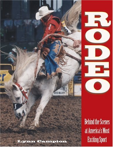 Rodeo: Behind the Scenes at America's Most Exciting Sport by Brand: The Lyons Press
