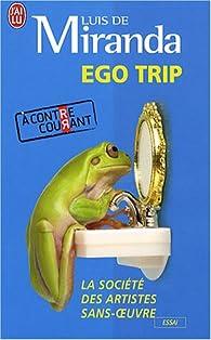 Ego trip : La société des artistes sans oeuvre par Luis de Miranda