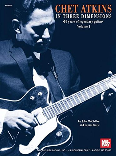Chet Atkins in Three Dimensions, Volume 1: 50 Years of Legendary - Chet Atkins Guitar Style