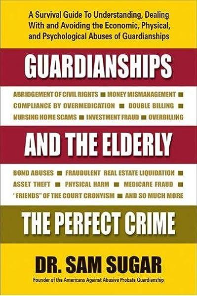 Amazon Com Guardianships And The Elderly The Perfect Crime 9780757004339 Sugar Sam Md Books