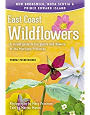 East Coast Wildflowers: A visual guide to the plants and flowers of the Maritime Provinces