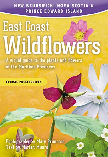 (East Coast Wildflowers: A visual guide to the plants and flowers of the Maritime Provinces (Formac Pocketguides))