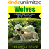 Wolves: A Children's Book About Wolves: Fun Facts And Pictures (Fun To Learn)