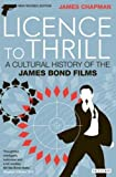 Licence to Thrill: A Cultural History of the James Bond Films (Cinema and Society)