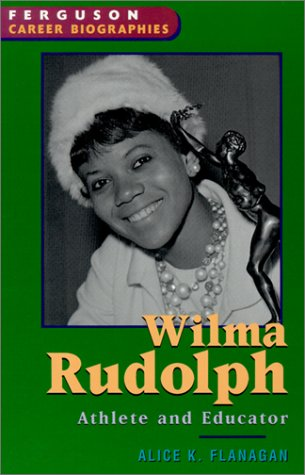 Wilma Rudolph: Athlete and Educator (Ferguson Career Biographies)