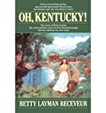 img - for [ Oh, Kentucky! [ OH, KENTUCKY! ] By Receveur, Betty Layman ( Author )Oct-10-1990 Paperback book / textbook / text book