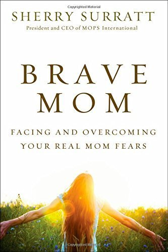 Brave Mom: Facing and Overcoming Your Real Mom Fears Paperback October 7, 2014