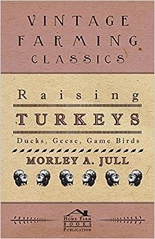 Raising Turkeys - Ducks, Geese, Game Birds by Morley A. Jull (2011-03-04)