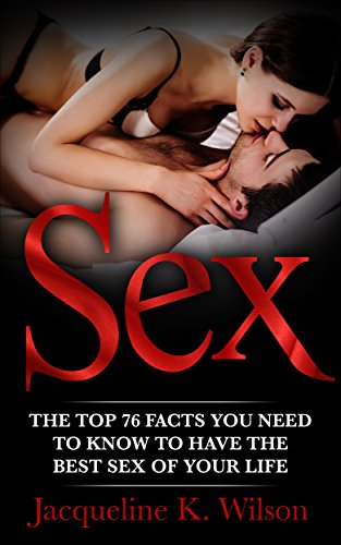 Sex: The Top 76 Facts You Need To Know To Have The Best Sex Of Your Life