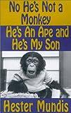 No, He's Not a Monkey, He's an Ape and He's My Son, Hester Mundis, 0759229341