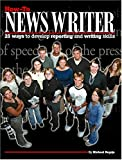 How-to News Writer : 25 Ways to Develop Reporting and Writing Skills, Bugeja, Michael J., 0974923206
