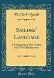 Sailors' Language: A Collection of Sea-Terms and Their Definitions (Classic Reprint)