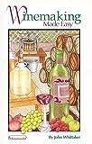 Winemaking Made Easy, John Whittaker, 1551050307