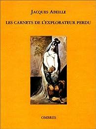 Les carnets de l'explorateur perdu par Jacques Abeille