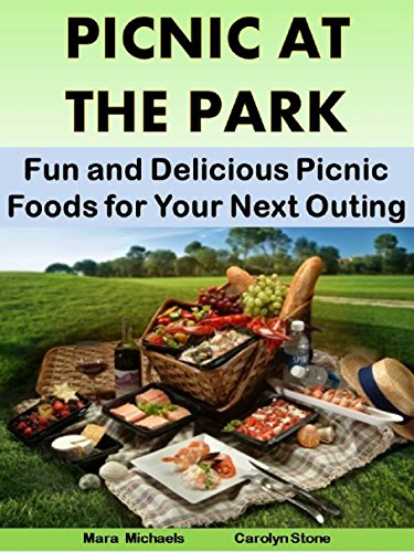 Picnic at the Park: Fun and Delicious Picnic Foods for Your Next Outing (Food Matters Book 24) by [Michaels, Mara, Stone, Carolyn]