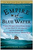 Front cover for the book Empire of blue water: Captain Morgan's great pirate army, the epic battle for the Americas, and the Catastrophe that ended the outlaws' bloody reign by Stephan Talty