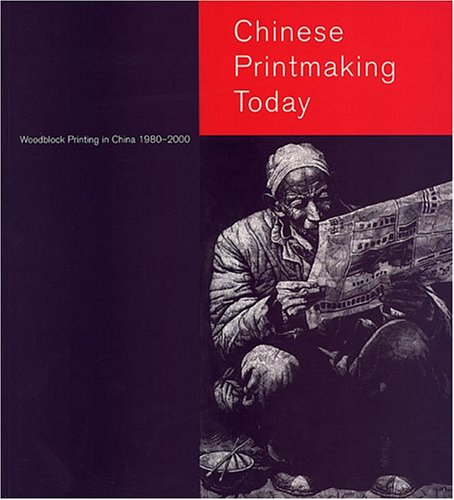 Chinese Woodblock Printing - Chinese Printmaking Today: Woodblock Printing in China, 1980-2000