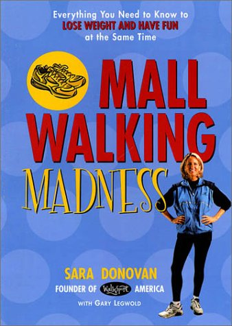 Mall Walking Madness: Everything You Need To Know To Lose Weight And Have Fun At The Same Time