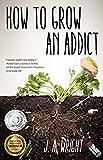 img - for How to Grow an Addict: A Novel book / textbook / text book