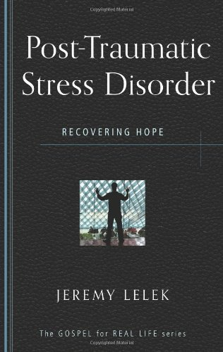 Post Traumatic Stress Disorder: Recovering Hope (Gospel for Real Life)