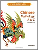 Chinese Mythology A to Z, Second Edition, Jeremy Roberts, 1604134364