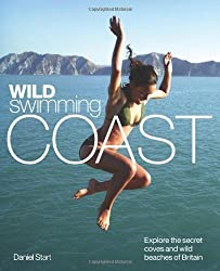 Wild Swimming Coast: Explore the Secret Coves and Wild Beaches of Britain by Daniel Start 1st (first) Edition (2009)