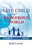 Safe Child Dangerous World, Ruth Lerner, 1489533222