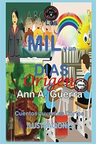 Los MIL y un DIAS: Origen: Historia de Ricky (Los MIL y un DIAS: Cuentos Juveniles Cortos) (Volume 12) (Spanish Edition): Ms. Ann A. Guerra, ...