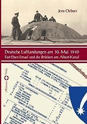 Deutsche Luftlandungen am 10. Mai 1940 - Fort Eben Emael und die Brücken am Albert-Kanal