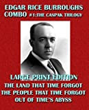 Edgar Rice Burroughs Combo #1: The Caspak Trilogy - Large Print Edition: The Land That Time Forgot/The People That Time Forgot/Out of Time's Abyss (Edgar Rice Burroughs Omnibus)