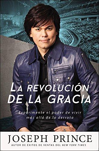 La revolucion de la gracia: Experimente el poder de vivir mas alla de la derrota (Spanish Edition) [Joseph Prince] (Tapa Blanda)