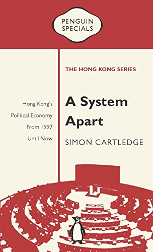 A System Apart: Hong Kong's Political Economy from 1997 until Now (Penguin Specials: The Hong Kong - Series Penguin