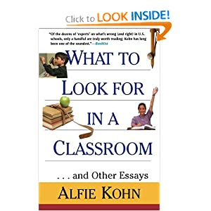What to Look for in a Classroom: And Other Essays Alfie Kohn